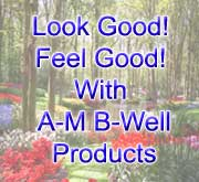Look Good Feel Good with A-M B-WELL Products.
